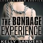 Bondage Experience, The - Lesbian BDSM Erotica audiobook by