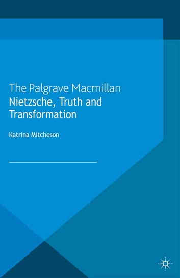 Nietzsche, Truth and Transformation ebook by K. Mitcheson