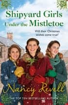 Shipyard Girls Under the Mistletoe ebook by Nancy Revell