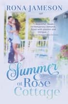 Summer at Rose Cottage ebook by Rona Jameson