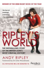 Ripley's World - The Enthralling Story of the British Lion's Most Crucial Battle ebook by Andy Ripley