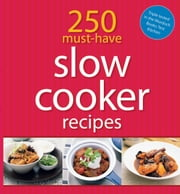 250 Must-Have Slow Cooker Recipes ebook by Murdoch Books Test Kitchen