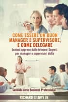 Come essere un buon manager e supervisore, e come delegare ebook by Richard G Lowe Jr