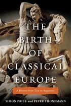 The Birth of Classical Europe ebook by Simon Price,Peter Thonemann