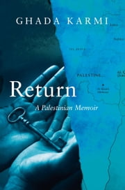 Return - A Palestinian Memoir ebook by Ghada Karmi