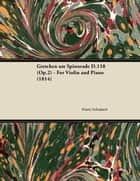 Gretchen am Spinnrade D.118 (Op.2) - For Violin and Piano (1814) ebook by Franz Schubert