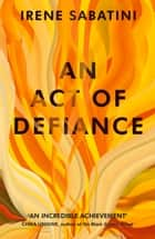 An Act of Defiance ebook by Irene Sabatini