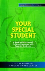 Your Special Student: A Book for Educators of Children Diagnosed with Asperger Syndrome ebook by Carter, Margaret