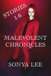 Malevolent Chronicles: Stories 1-6 ebook by Sonya Lee