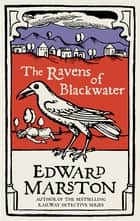 The Ravens of Blackwater - An arresting medieval mystery from the bestselling author ebook by Edward Marston