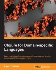 Clojure for Domain-specific Languages ebook by Ryan D. Kelker