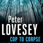 Cop To Corpse - 12 audiobook by Peter Lovesey