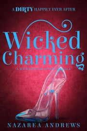 Wicked Charming - Wicked Ever After, #1 ebook by Nazarea Andrews