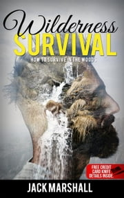 Wilderness Survival : How to Survive in the Woods ebook by Jack Marshall