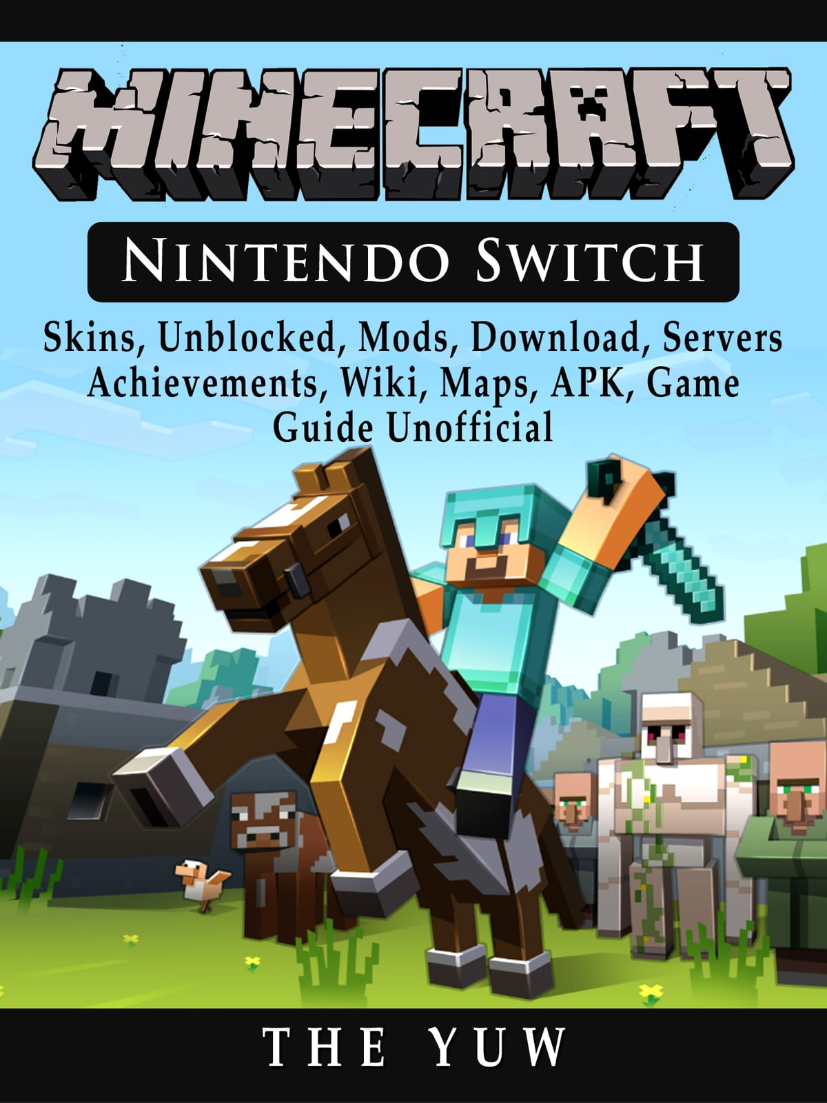 Minecraft Nintendo Switch, Skins, Unblocked, Mods, Download, Servers,  Achievements, Wiki, Maps, APK, Game Guide Unofficial ebook by The Yuw -  Rakuten