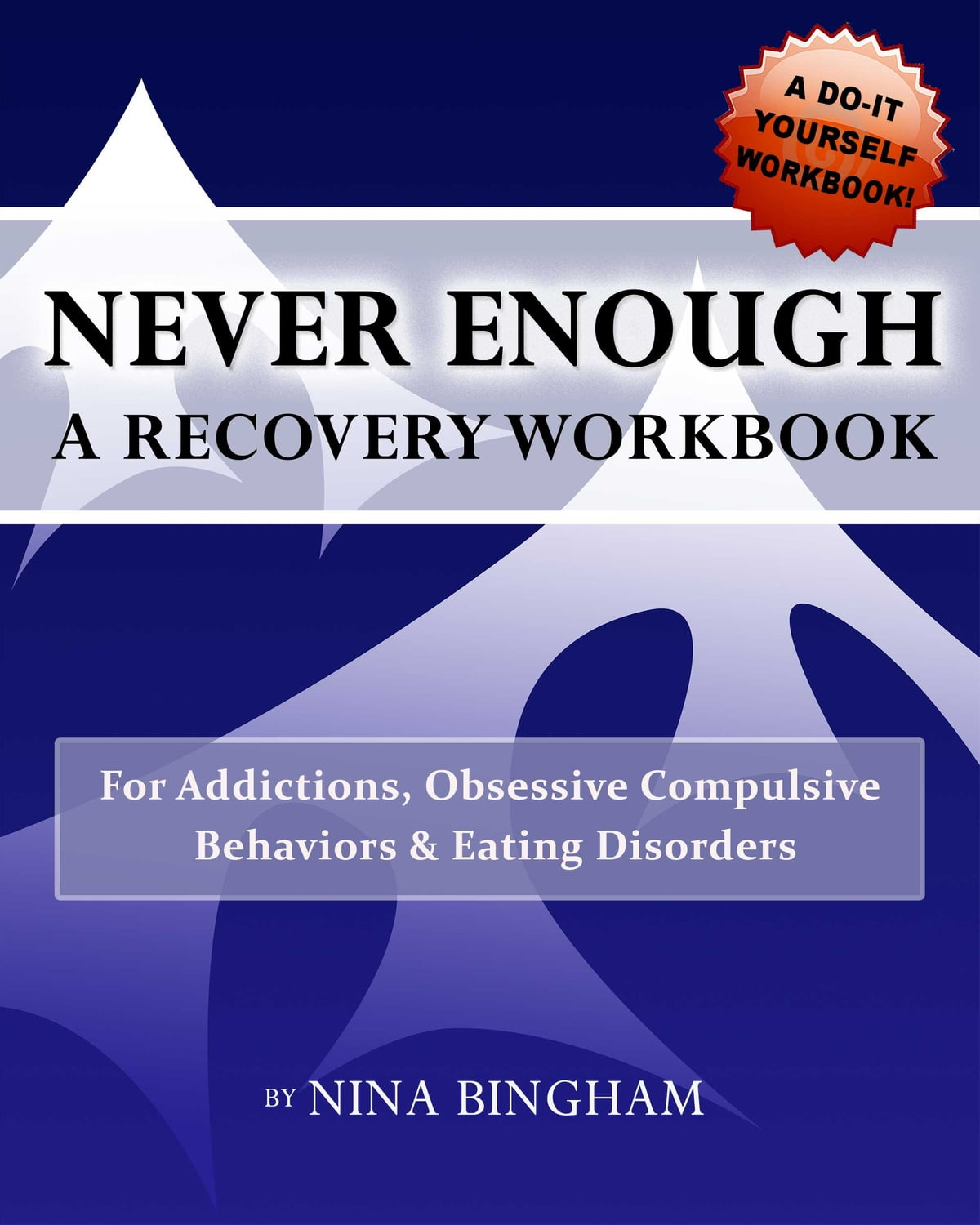 Workbooks eating disorder workbook : Never Enough: A Recovery Workbook for Addictions, Obsessive ...