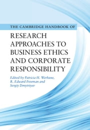 Cambridge Handbook of Research Approaches to Business Ethics and Corporate Responsibility ebook by R. Edward Freeman, Sergiy Dmytriyev, Patricia H. Werhane