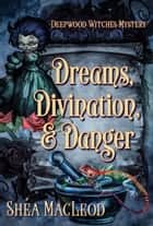 Dreams, Divination, and Danger - A Paranormal Cozy Mystery ebook by Shéa MacLeod