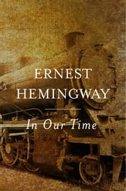In Our Time ebook by Ernest Hemingway
