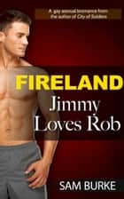 Fireland: Jimmy Loves Rob ebook by Sam Burke