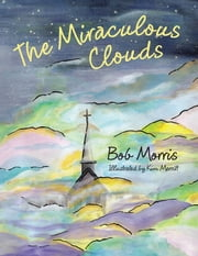 The Miraculous Clouds ebook by Bob Morris,Kim Merritt