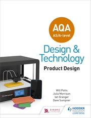 AQA AS/A-Level Design and Technology: Product Design ebook by Will Potts, Julia Morrison, Ian Granger,...