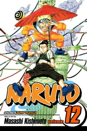 Naruto, Vol. 12 - The Great Flight ebook by Masashi Kishimoto