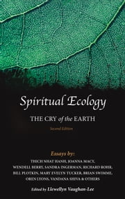 Spiritual Ecology - The Cry of the Earth ebook by Llewellyn Vaughan-Lee,Sandra Ingerman,Joanna Macy,Thich Nhat Hanh,Bill Plotkin,Father Richard Rohr,Vandana Shiva,Brian Swimme,Mary Tucker,Wendell Berry