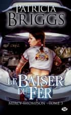 Le Baiser du fer - Mercy Thompson, T3 ebook by Patricia Briggs
