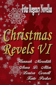 Christmas Revels VI ebook by Hannah Meredith, Anna D. Allen, Kate Parker,...
