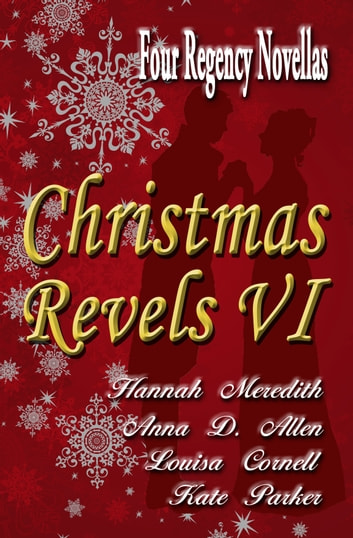 Christmas Revels VI ebook by Hannah Meredith,Anna D. Allen,Kate Parker,Louisa Cornell
