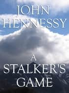 A Stalker's Game (Short Story) ebook by John Hennessy