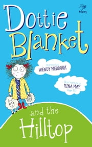 Dottie Blanket and the Hilltop ebook by Wendy Meddour