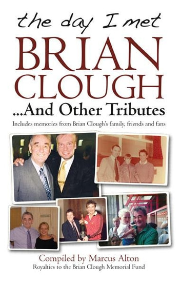 The day I met Brian Clough... and other Tributes ebook by Marcus Alton