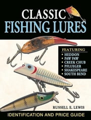 Classic Fishing Lures: Identification and Price Guide ebook by Lewis, Russell