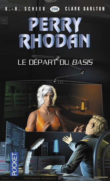 Perry Rhodan n°298 - Le départ du Basis - Cycle Pan-Thau-Ra volume 1 ebook by Clark DARLTON,Jean-Michel ARCHAIMBAULT,K.H. SCHEER