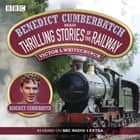 Benedict Cumberbatch Reads Thrilling Stories of the Railway - A BBC Radio Reading audiobook by Victor Whitechurch, Benedict Cumberbatch