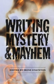 Writing Mystery and Mayhem ebook by Irene Staunton