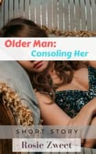 Older Man: Consoling Her ebook by Rosie Zweet