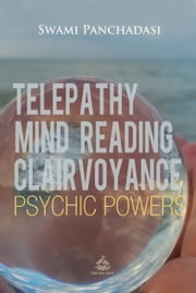 Telepathy, Mind Reading, Clairvoyance, and Other Psychic Powers ebook by Swami Panchadasi
