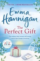 The Perfect Gift: This uplifting novel of mothers and daughters will warm your heart ekitaplar by Emma Hannigan