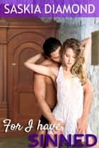 For I Have Sinned ebook by Saskia Diamond