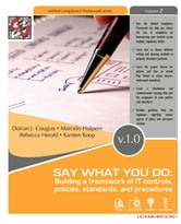 Say What You Do: Building a framework of IT controls, policies, standards, and procedures ebook by Cougias, Dorian, J