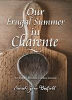 Our Frugal Summer in Charente - Sarah Jane's Travel Memoirs Series, #3 ebook by Sarah Jane Butfield