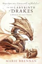 In the Labyrinth of Drakes: A Memoir by Lady Trent ebook by Marie Brennan