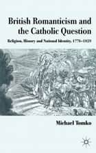 British Romanticism and the Catholic Question ebook by M. Tomko