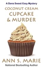 Coconut Cream Cupcake & Murder (A Dana Sweet Cozy Mystery Book 8) ebook by Ann S. Marie