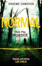 Normal: The Most Original Thriller Of The Year ebook by Graeme Cameron