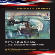 Beyond Our Shores: America Extends Its Reach (1890-1899) ebook by Constance Sharp