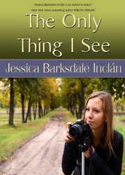 The Only Thing I See ebook by Jessica Barksdale Inclan